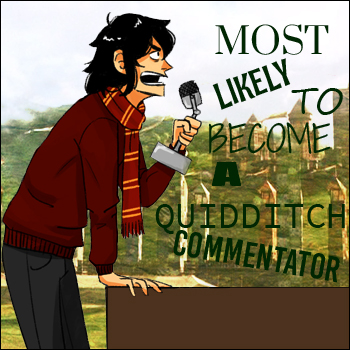 Most likely to become a Quidditch commentator