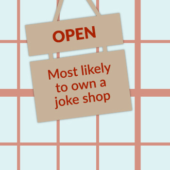 Most likely to own a joke shop